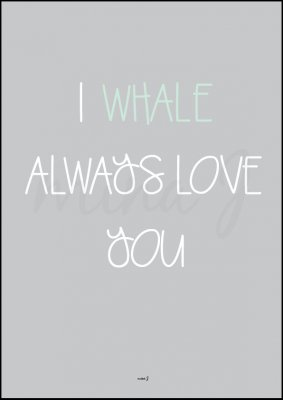 I whale always love you